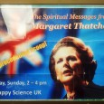 I was a little surprised to find this poster advertising an 'unprecedented scoop' in the form of 'spiritual messages from Margaret Thatcher'.