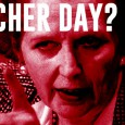 Of all the stupid ideas the slimy Tories have oozed out recently, this latest madcap scheme to rename the August Bank Holiday Monday as 'Margaret Thatcher Day' has to rank as […]